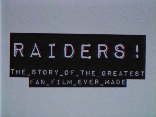 [Raiders! The Story Of The Greatest Fan Film Ever Made title screen