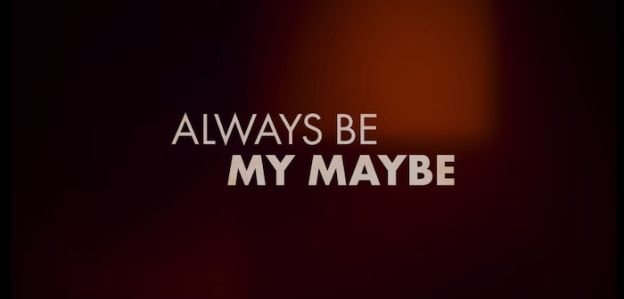 Always Be My Maybe title screen